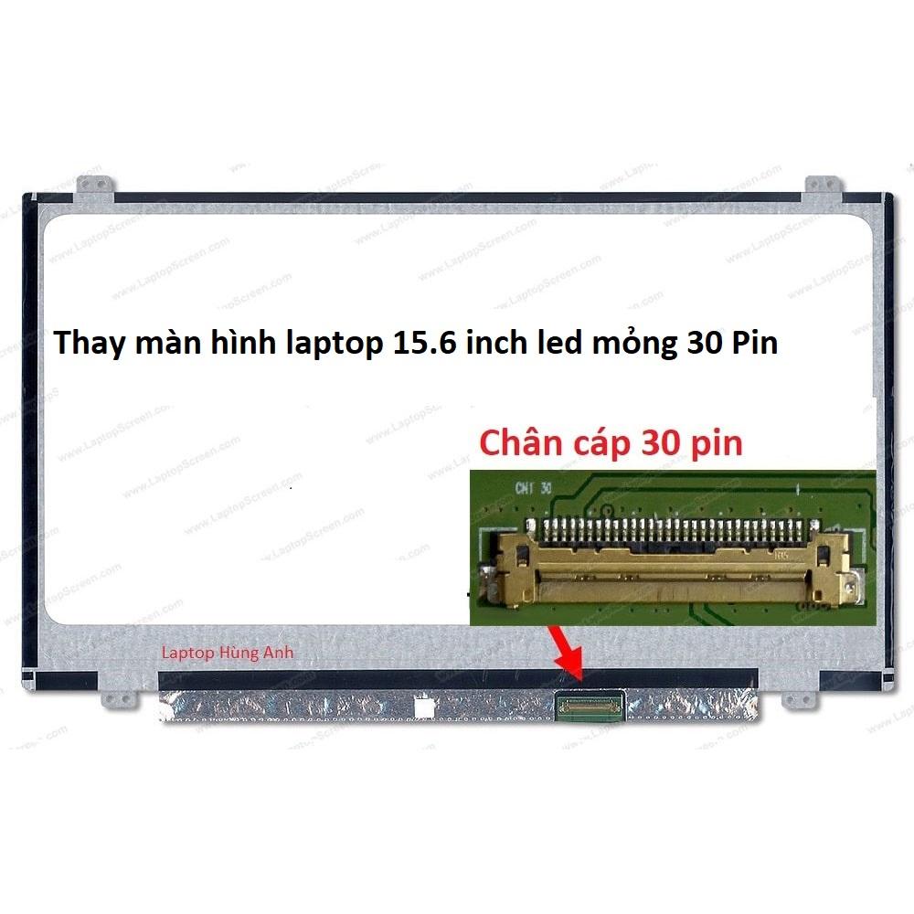 Thay màn hình Laptop 15.6 Inch Full HD ( 1920X1080 ) IPS Led mỏng 30 Pin